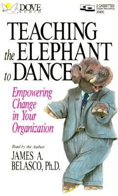 Teaching the Elephant to Dance: Empowering Change in Your Organization 9781558002418