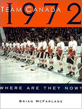 Team Canada 1972: Where Are They Now? 9781553660866