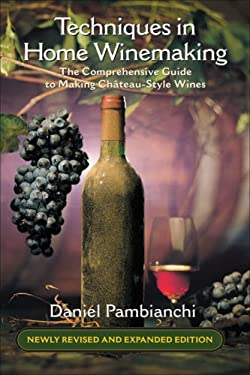 Techniques in Home Winemaking: The Comprehensive Guide to Making Chateau-Style Wines 9781550652369