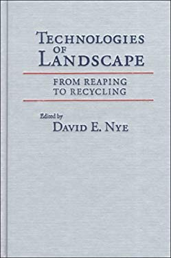 Technologies of Landscape: From Reaping to Recycling 9781558492288