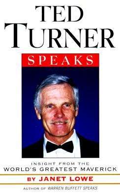 Ted Turner Speaks: Insights from the World's Greatest Maverick 9781559353076