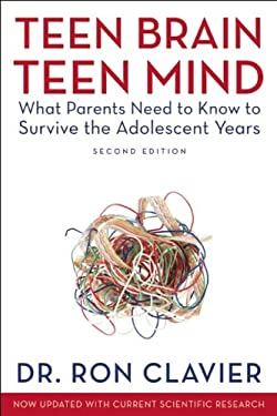 Teen Brain, Teen Mind: What Parents Need to Know to Survive the Adolescent Years 9781554701469