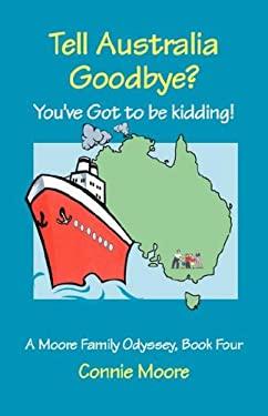 Tell Australia Goodbye? You've Got to Be Kidding! 9781553069997