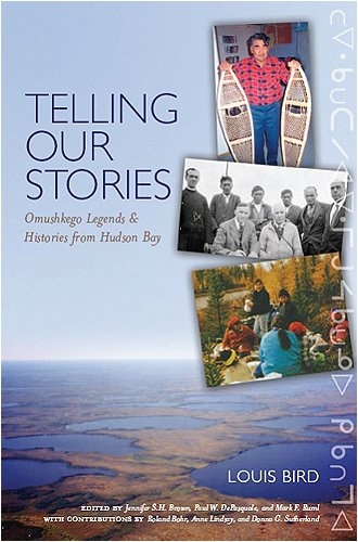Telling Our Stories: Omushkego Legends and Histories from Hudson Bay 9781551115801