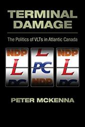Terminal Damage: The Politics of VLTs in Atlantic Canada 6846627