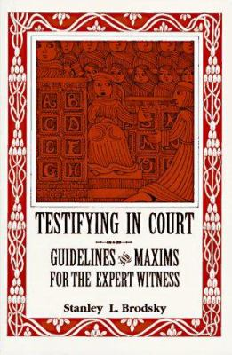 Testifying in Court: Guidelines and Maxims for the Expert Witness 9781557981288