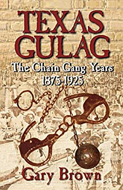 Texas Gulag: The Chain Gang Years 1875-1925 9781556229312