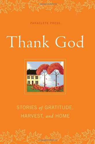Thank God: Stories of Gratitude, Harvest, and Home 9781557259790