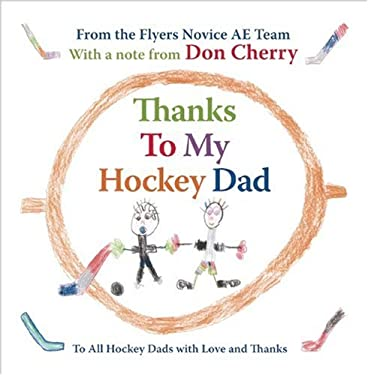 Thanks to My Hockey Dad: To All Hockey Dads with Love and Thanks