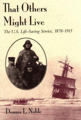 That Others Might Live: The U.S. Life-Saving Service, 1878-1915 9781557506276