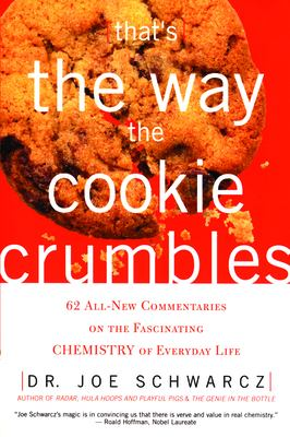 That's the Way the Cookie Crumbles: 62 All-New Commentaries on the Fascinating Chemistry of Everyday Life 9781550225204