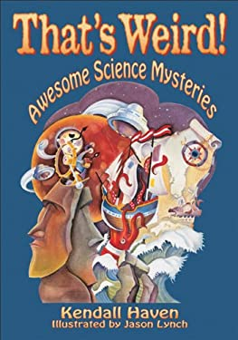 Thats Weird!: Awesome Science Mysteries 9781555919993