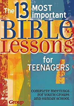 The 13 Most Important Bible Lessons for Teenagers 9781559452618