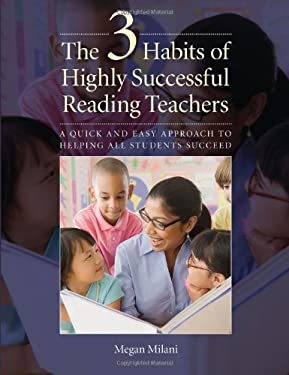 The 3 Habits of Highly Successful Reading Teachers: A Quick and Easy Approach to Helping All Students 9781551382395