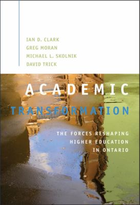 The Academic Transformation: The Forces Reshaping Higher Education in Ontario 9781553392385