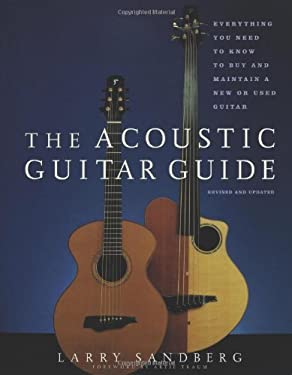 The Acoustic Guitar Guide: Everything You Need to Know to Buy and Maintain a New or Used Guitar 9781556524189