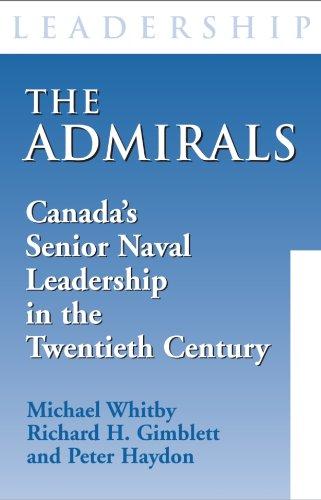 The Admirals: Canada's Senior Naval Leadership in the Twentieth Century 9781550025804
