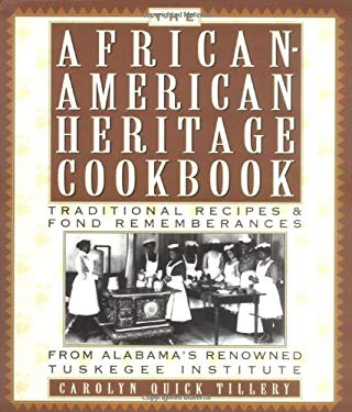 The African American Heritage Cookbook: Traditional Recipes and Fond Remembrances from Alabama's Renowned Tuskegee Institute 9781559723251
