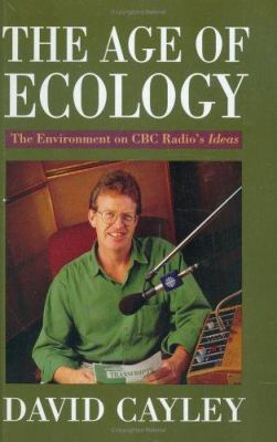 The Age of Ecology Age of Ecology: The Environment on CBC Radio's Ideas the Environment on CBC Radio's Ideas 9781550283495