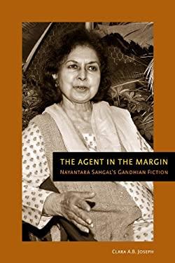 The Agent in the Margin: Nayantara Sahgal's Gandhian Fiction 9781554580439