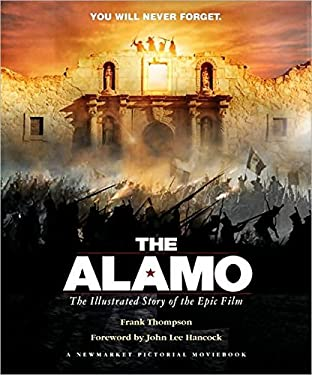 The Alamo: The Illustrated Story of the Epic Film 9781557046062