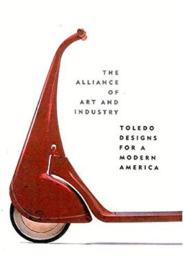 The Alliance of Art and Industry: Toledo Designs for a Modern America 9781555952181