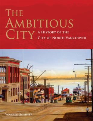 The Ambitious City: A History of the City of North Vancouver 9781550174113