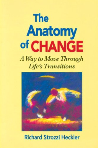 The Anatomy of Change: A Way to Move Through Life's Transitions Second Edition 9781556431470