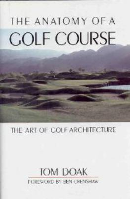 The Anatomy of a Golf Course: The Art of Golf Architecture 9781550413731