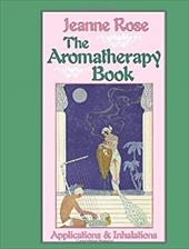 The Aromatherapy Book: Inhalations and Applications