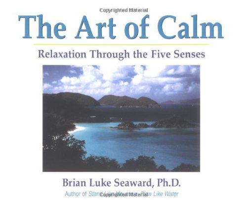 The Art of Calm: Relaxation Through the Five Senses 9781558746947