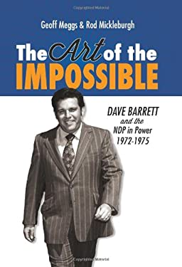 The Art of the Impossible: Dave Barrett and the Ndp in Power, 1972-1975 9781550175790