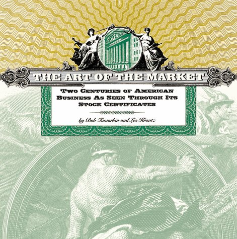 The Art of the Market: Two Centuries of American Business as Seen Through Its Stock Certificates 9781556709388