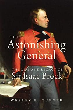 The Astonishing General: The Life and Legacy of Sir Isaac Brock 9781554887774