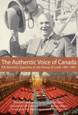 The Authentic Voice of Canada: R.B. Bennett Speeches in the House of Lords, 1941-1947 9781553392750
