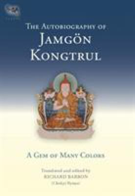 The Autobiography of Jamgon Kongtrul: A Gem of Many Colors 9781559391849