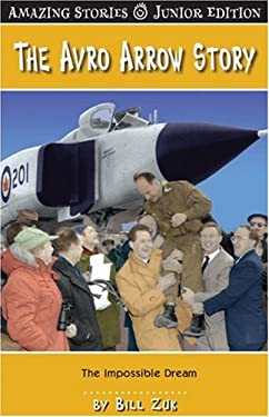 The Avro Arrow Story (JR): The Impossible Dream 9781554397037