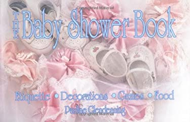 The Baby Shower Book: Etiquette, Decorations, Games, Food 9781558501027