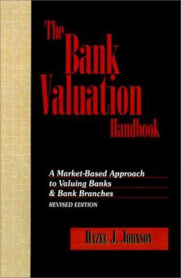 The Bank Valuation Handbook: A Market-Based Approach to Valuing A Bank 9781557387950