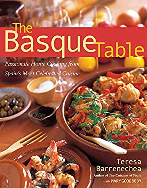 The Basque Table: Passionate Home Cooking from Spain's Most Celebrated Cuisine 9781558323278
