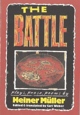 The Battle: Plays, Prose, Poems 9781555540494