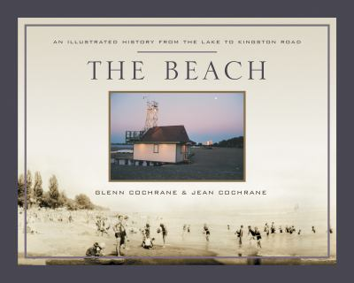 The Beach: An Illustrated History from the Lake to Kingston Road 9781550228717