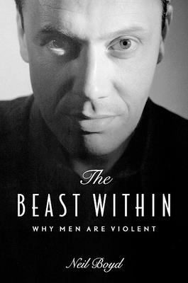 The Beast Within: Why Men Are Violent