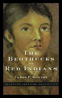 The Beothucks or Red Indians: The Aboriginal Inhabitants of Newfoundland