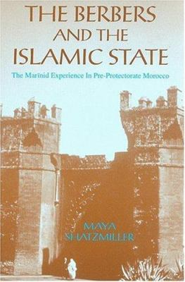 The Berbers and the Islamic State: The Marinid Experience in Pre-Protectorate Morocco 9781558762091