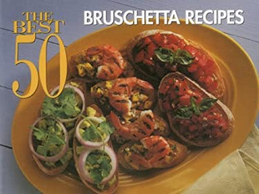 The Best 50 Bruschetta Recipes 9781558672208