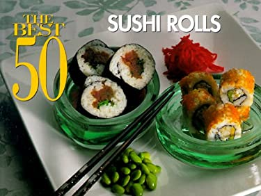 The Best 50 Sushi Rolls 9781558672314