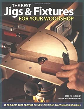 The Best Jigs & Fixtures for Your Woodshop 9781558706118