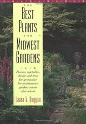 The Best Plants for Midwest Gardens: Flowers, Vegetables, Shrubs, and Trees for Spectacular Low-Maintenance Gardens Season After S 6881677