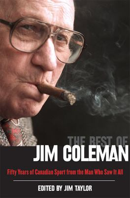 The Best of Jim Coleman: Fifty Years of Canadian Sport from the Man Who Saw It All 9781550173598